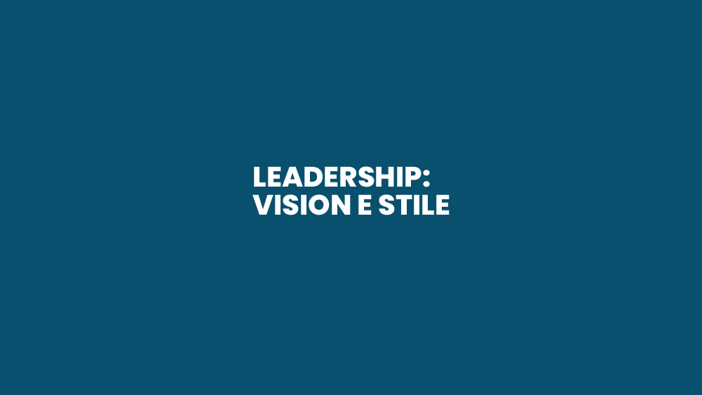 Leadership: Vision e Stile