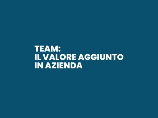 Team: Il valore aggiunto in azienda